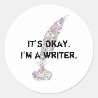 It's okay. I'm a Writer. Classic Round Sticker