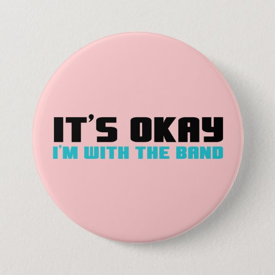 It's Okay, I'm With the Band 7.5 Cm Round Badge