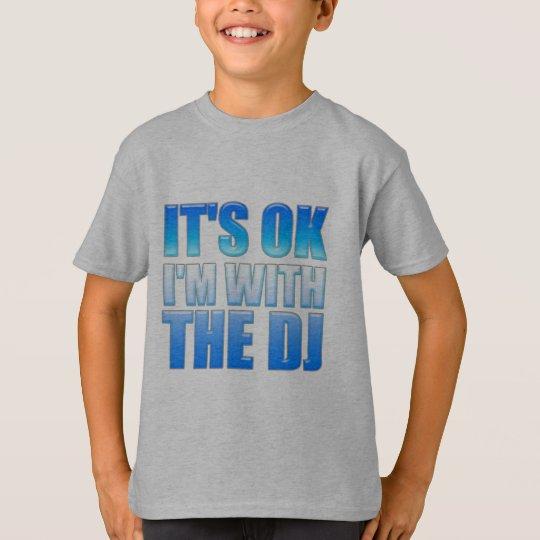 It's Okay, I'm With The DJ - Disc Jockey T-Shirt