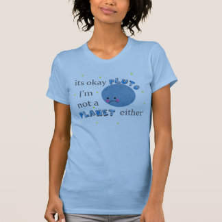 its okay pluto im not a planet either T-Shirt