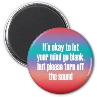 It's okay to let your mind go blank 6 cm round magnet