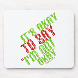 "It's Okay To Say ""I'm Not Okay"" Mouse Pad"