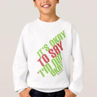 """It's Okay To Say """"I'm Not Okay"""" Sweatshirt"""