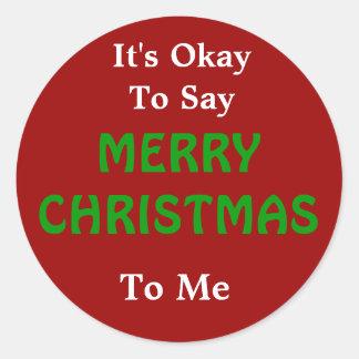 It's Okay to Say Merry Christmas to Me Round Sticker