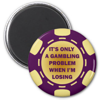 IT'S ONLY A GAMBLING PROBLEM WHEN I'M LOSING 6 CM ROUND MAGNET