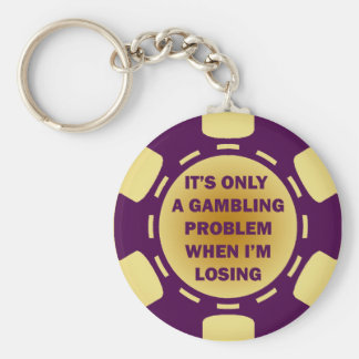 IT'S ONLY A GAMBLING PROBLEM WHEN I'M LOSING BASIC ROUND BUTTON KEY RING