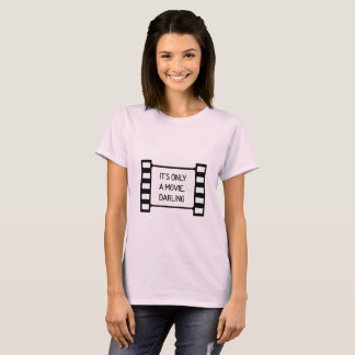 It's only a Movie, Darling. Black and White Filmst T-Shirt