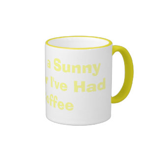 It's Only a Sunny Day After I've Had My Coffee Ringer Mug