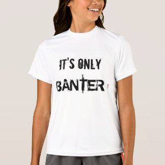IT'S ONLY BANTER T-SHIRTS. T-Shirt