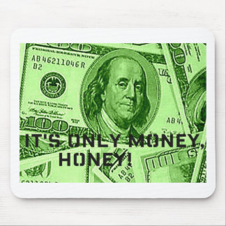 IT'S ONLY MONEY, HONEY! PRINT MOUSE PAD