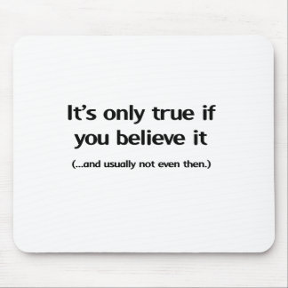 It's only true if you believe it mouse pad