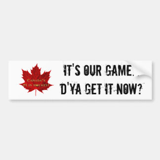 It's OUR game...Canada Hockey/Red Maple Leaf Car Bumper Sticker