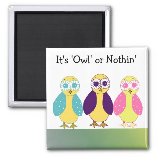 It's Owl or Nothin' Magnet