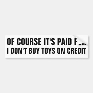 IT'S PAID FOR, I DON'T BUY TOYS ON CREDIT BUMPER STICKER