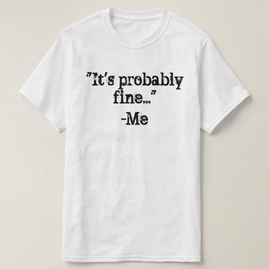 It's probably fine T-Shirt
