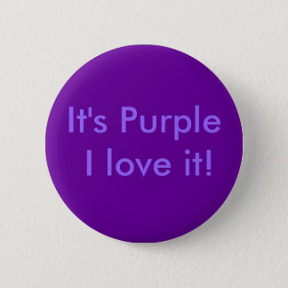 It's Purple I love it! 6 Cm Round Badge