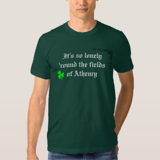 It's so lonely 'round the fields of Athenry Tshirts