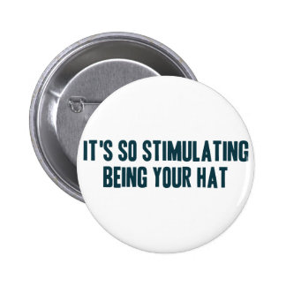 It's So Stimulating Being Your Hat 6 Cm Round Badge