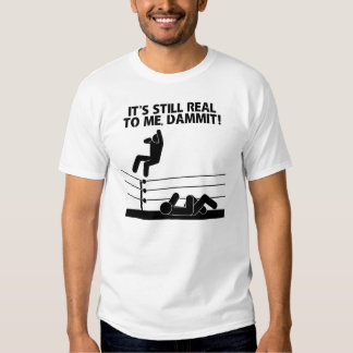 It's Still Real to Me, Dammit! T-shirts