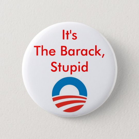 It's the Barack, stupid 6 Cm Round Badge