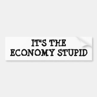 IT'S THE ECONOMY STUPID BUMPER STICKER