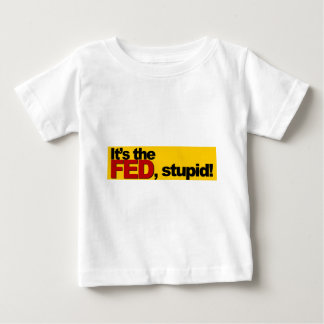 It's the Fed, Stupid! Baby T-Shirt