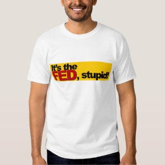 It's the Fed, Stupid! Tee Shirts