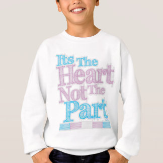 Its The Heart Not The Part Transgender Sweatshirt