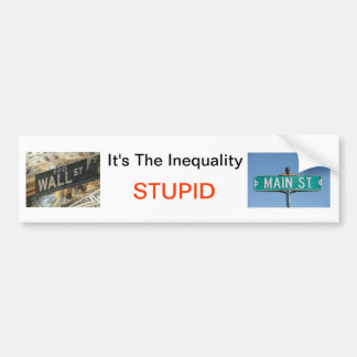 It's The Inequality STUPID Bumper Sticker