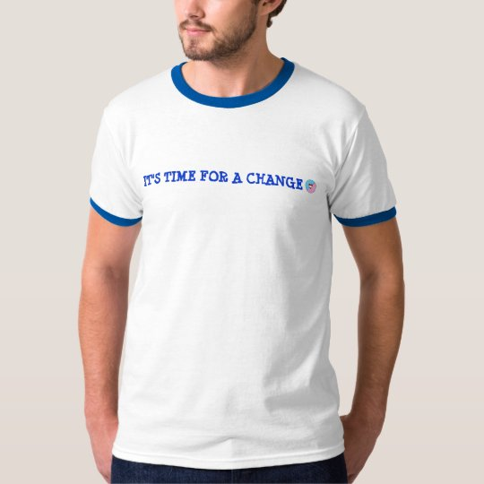 IT'S TIME FOR A CHANGE T-Shirt