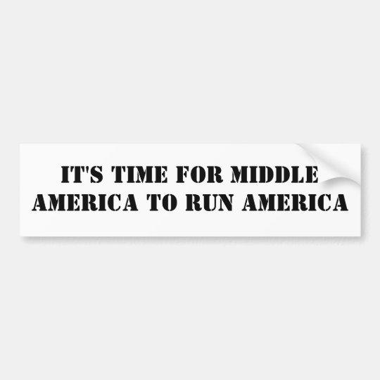 IT'S TIME FOR MIDDLE AMERICA TO RUN AMERICA BUMPER STICKER