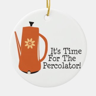 It's Time For The Percolator! Christmas Ornament
