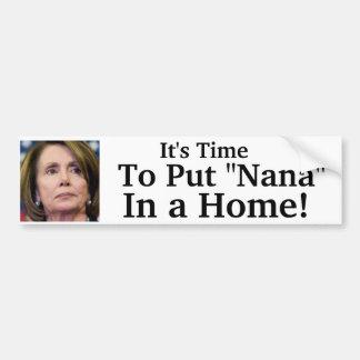 """It's Time To Put """"Nana"""" In a Home! Bumper Sticker"""