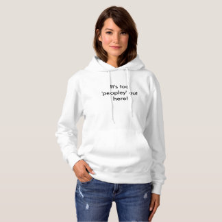 'It's too peopley out here!' hoodie
