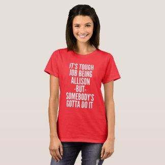 It's tough job being Allison T-Shirt