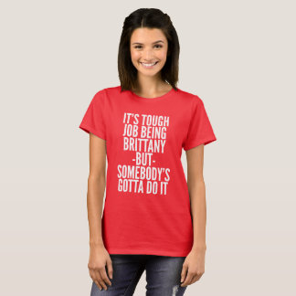 It's tough job being Brittany T-Shirt