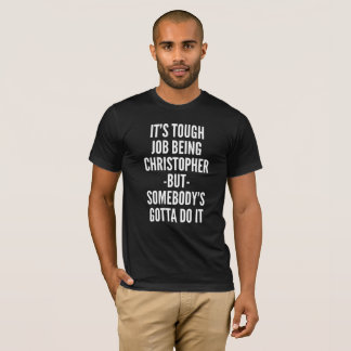 It's tough job being Christopher T-Shirt