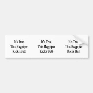 It's True This Bagpiper Kicks Butt Bumper Sticker
