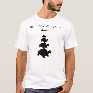 It's Turtles All the Way Down T-Shirt