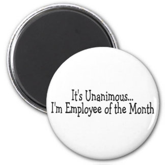 Its Unanimous Im Employee Of The Month 6 Cm Round Magnet