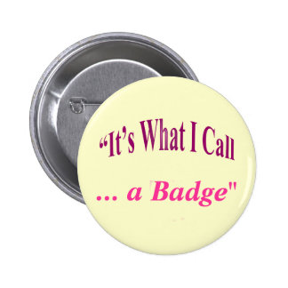 """It's What I call ..."" 6 Cm Round Badge"