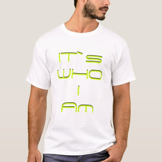 Its who I am T-shirt