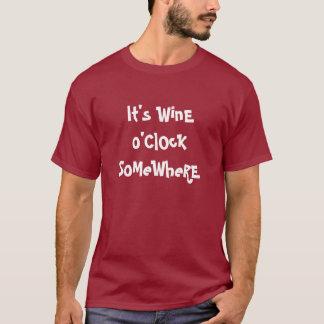 It's Wine O'Clock somewhere T-Shirt