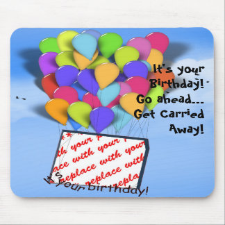 It's your Birthday! Go ahead and get carried away! Mouse Pads