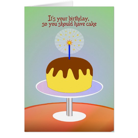 It's Your Birthday So You Should Have Cake - card