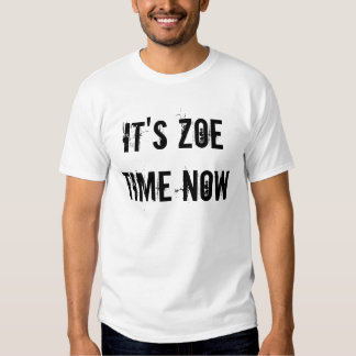 IT'S ZOE TIME NOW T-SHIRTS