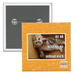 Itz ok, just go on wifout meh pinback buttons