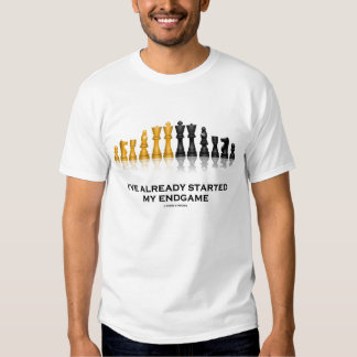 I've Already Started My Endgame (Chess Set Humor) Tshirts