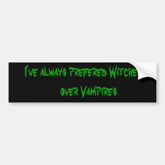 I've always prefered Witches    over Vampires Bumper Sticker