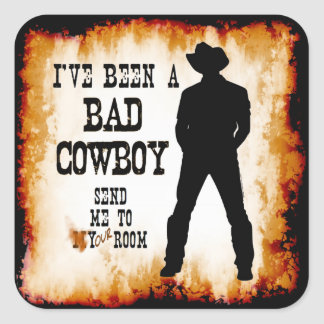 I've been a BAD COWBOY Send me to Your Room Square Sticker